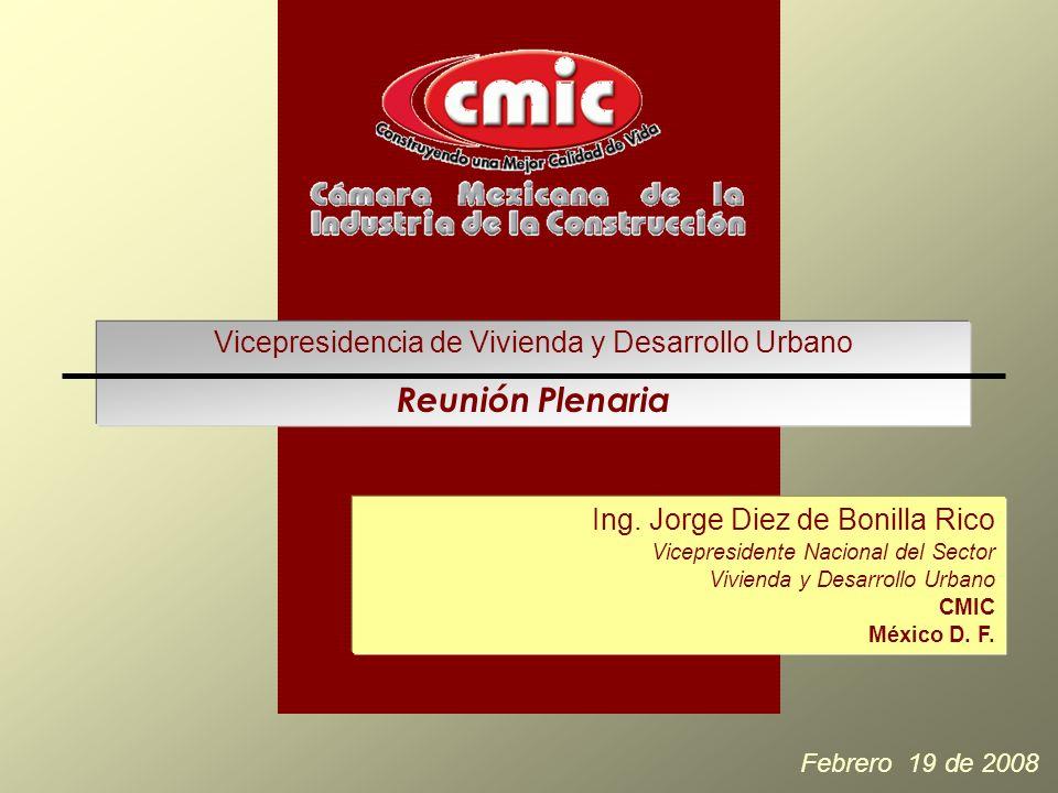 Febrero 19 de 2008 Vicepresidencia de Vivienda y Desarrollo Urbano Reunión Plenaria Ing. Jorge Diez de Bonilla Rico Vicepresidente Nacional del Sector