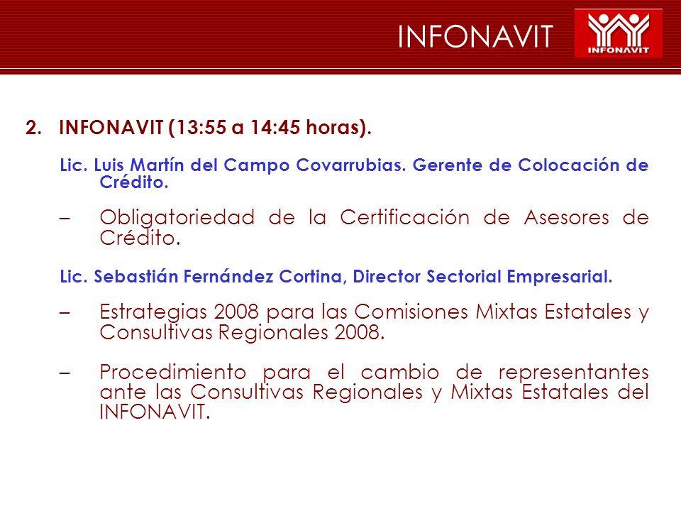 INFONAVIT 2. INFONAVIT (13:55 a 14:45 horas). Lic. Luis Martín del Campo Covarrubias. Gerente de Colocación de Crédito. –Obligatoriedad de la Certific