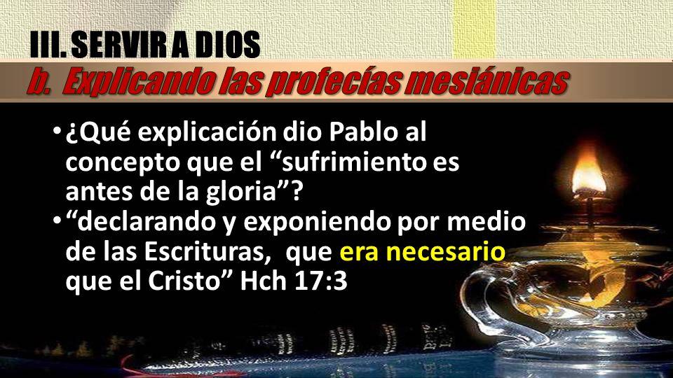 ¿Qué explicación dio Pablo al concepto que el sufrimiento es antes de la gloria? declarando y exponiendo por medio de las Escrituras, que era necesari