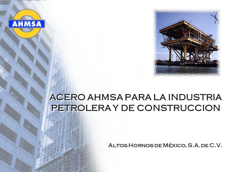 ACERO AHMSA PARA LA INDUSTRIA PETROLERA Y DE CONSTRUCCION Altos Hornos de México, S.A. de C.V. Altos Hornos de México, S.A. de C.V.