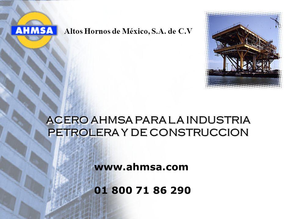 ACERO AHMSA PARA LA INDUSTRIA PETROLERA Y DE CONSTRUCCION www.ahmsa.com 01 800 71 86 290 Altos Hornos de México, S.A. de C.V
