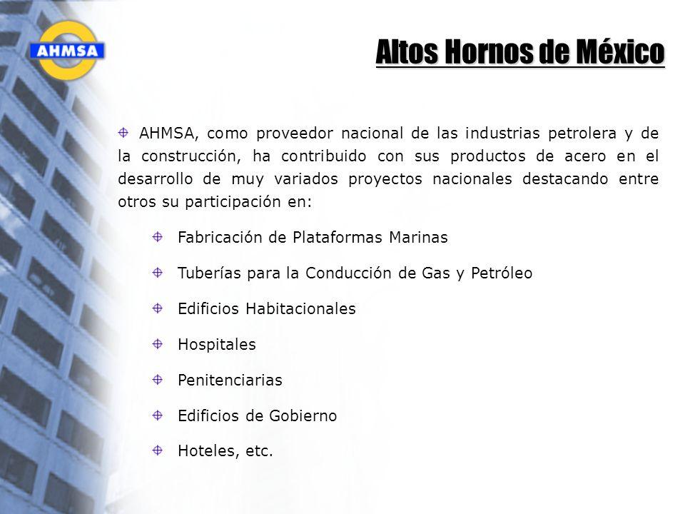 Altos Hornos de México AHMSA, como proveedor nacional de las industrias petrolera y de la construcción, ha contribuido con sus productos de acero en e