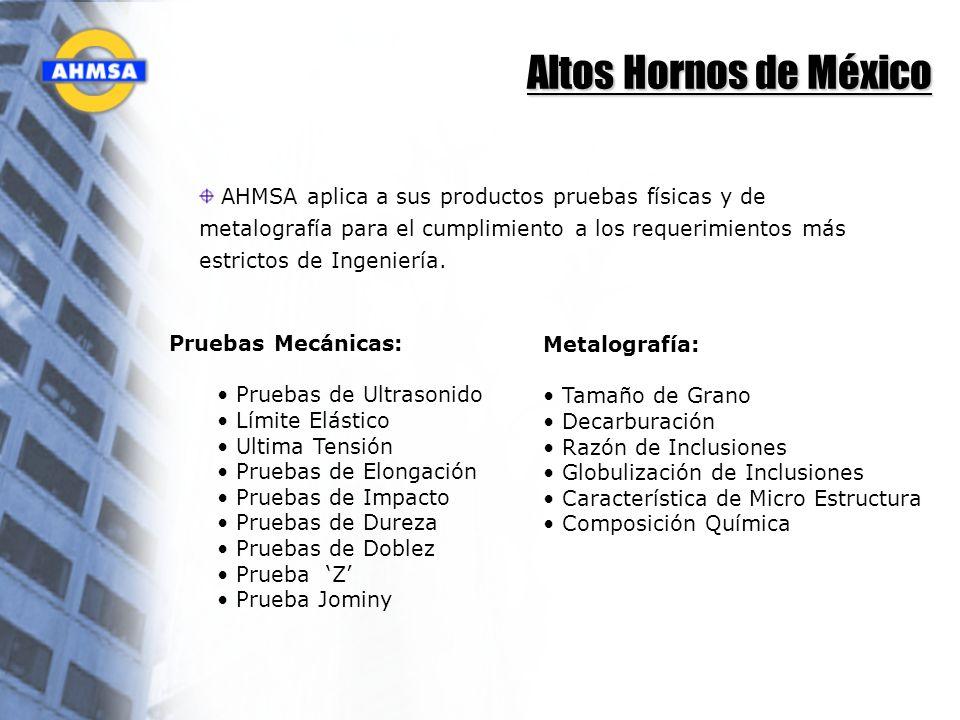 Altos Hornos de México AHMSA aplica a sus productos pruebas físicas y de metalografía para el cumplimiento a los requerimientos más estrictos de Ingen