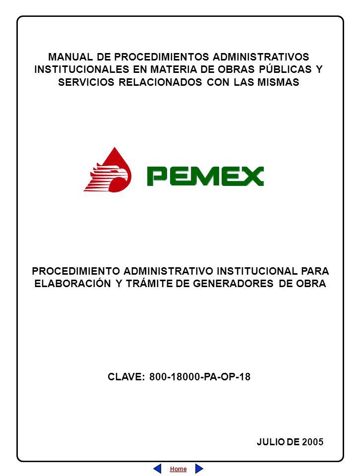 PROCEDIMIENTO ADMINISTRATIVO INSTITUCIONAL PARA ELABORACIÓN Y TRÁMITE DE GENERADORES DE OBRA CLAVE: 800-18000-PA-OP-18 REVISIÓN: 0 FECHA: JULIO/2005 HOJA: Home Salir Índice Home Salir Índice ÍNDICE 1.- Desarrollo (Descripción de las Actividades)....................................