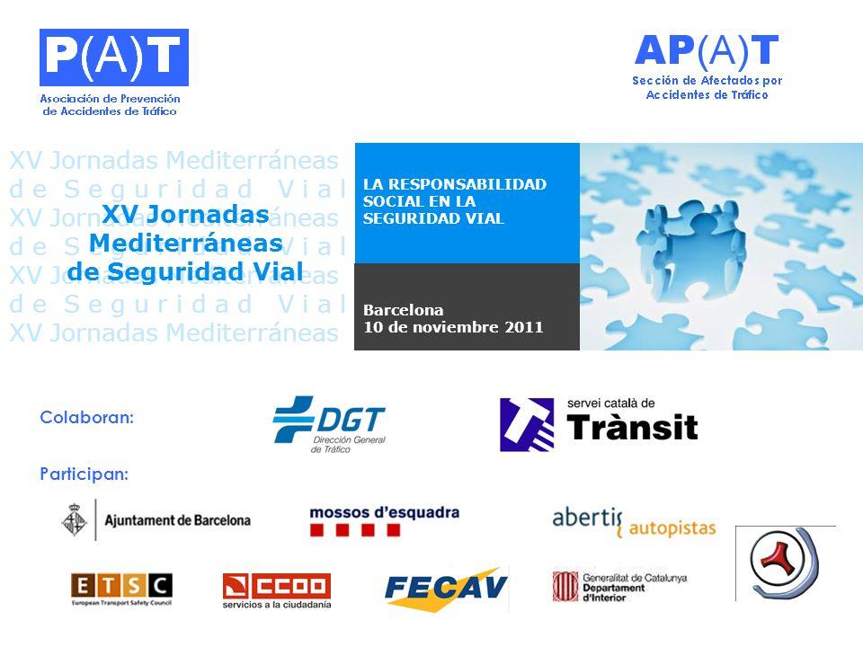 Colaboran: Participan: Barcelona 10 de noviembre 2011 LA RESPONSABILIDAD SOCIAL EN LA SEGURIDAD VIAL XV Jornadas Mediterráneas d e S e g u r i d a d V i a l XV Jornadas Mediterráneas d e S e g u r i d a d V i a l XV Jornadas Mediterráneas d e S e g u r i d a d V i a l XV Jornadas Mediterráneas d e S e g u r i d a d V i a l XV Jornadas Mediterráneas de Seguridad Vial