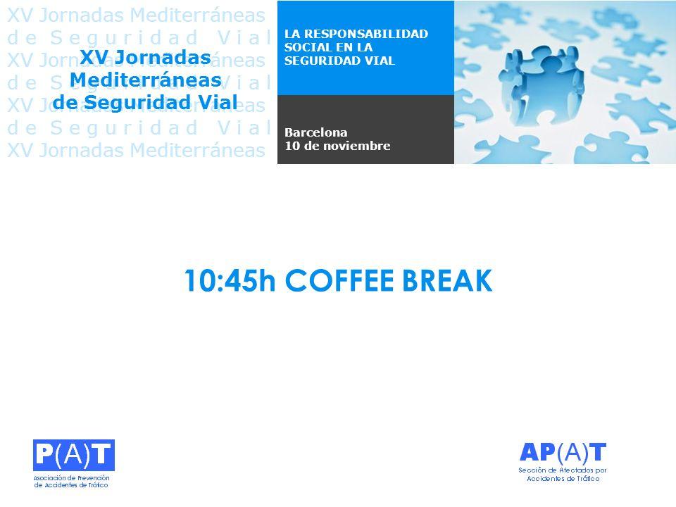 10:45h COFFEE BREAK Barcelona 10 de noviembre LA RESPONSABILIDAD SOCIAL EN LA SEGURIDAD VIAL XV Jornadas Mediterráneas d e S e g u r i d a d V i a l XV Jornadas Mediterráneas d e S e g u r i d a d V i a l XV Jornadas Mediterráneas d e S e g u r i d a d V i a l XV Jornadas Mediterráneas d e S e g u r i d a d V i a l XV Jornadas Mediterráneas de Seguridad Vial