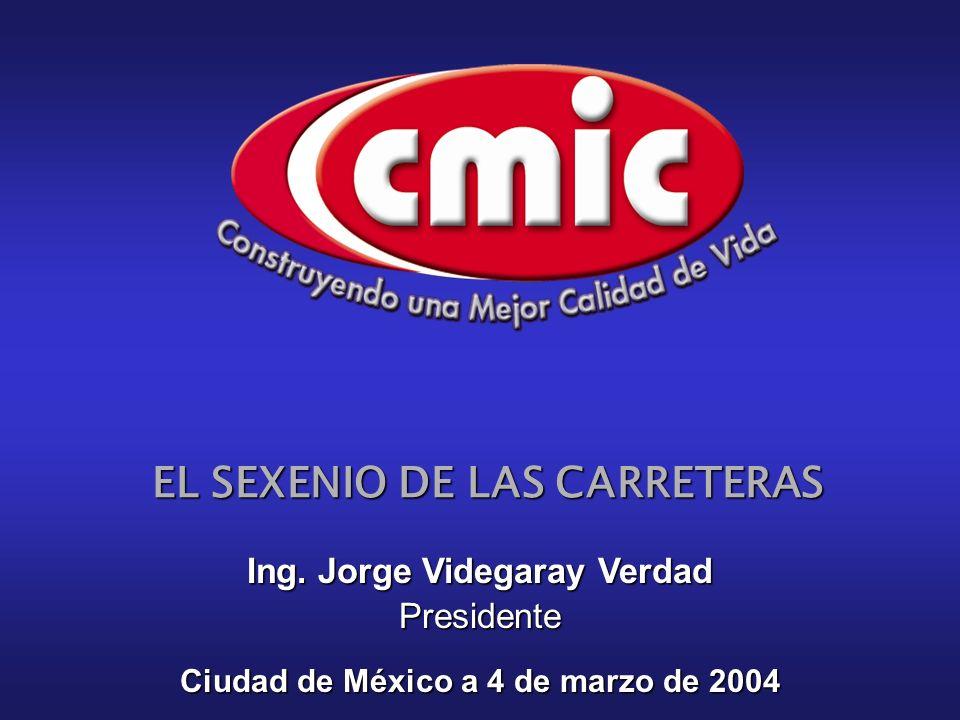 EL SEXENIO DE LAS CARRETERAS Ciudad de México a 4 de marzo de 2004 Ing. Jorge Videgaray Verdad Presidente
