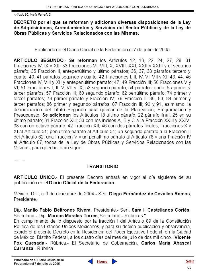 63 LEY DE OBRAS PÚBLICAS Y SERVICIOS RELACIONADOS CON LAS MISMAS Home Salir Publicado en el Diario Oficial de la Federación el 7 de julio de 2005 DECR