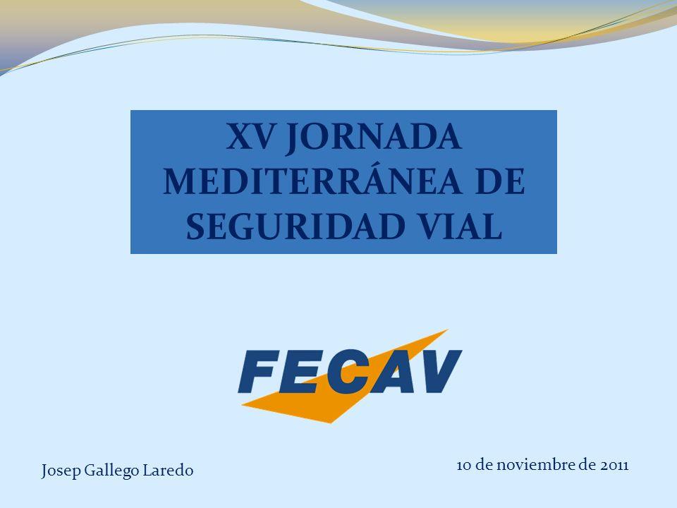 Josep Gallego Laredo XV JORNADA MEDITERRÁNEA DE SEGURIDAD VIAL 10 de noviembre de 2011