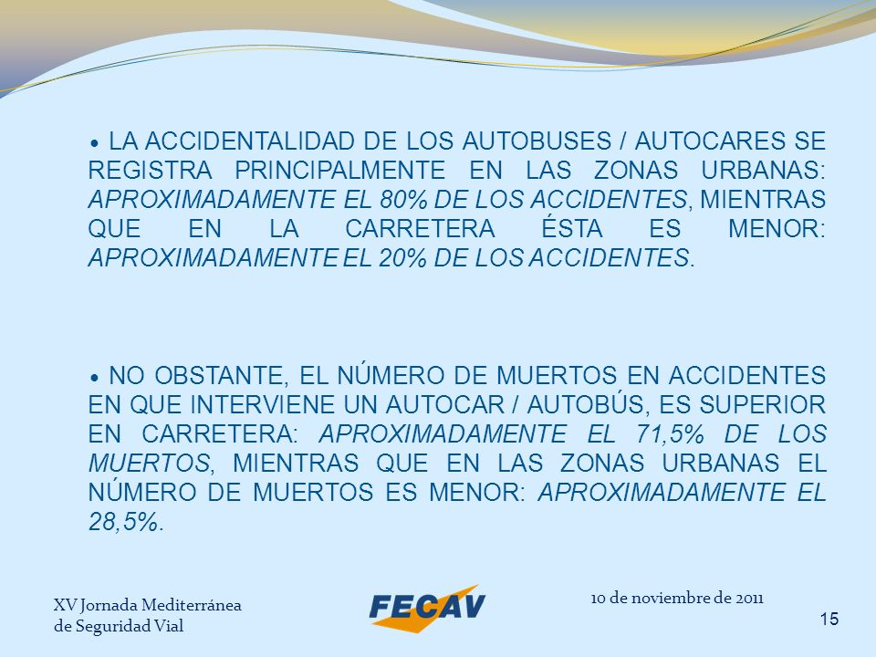 XV Jornada Mediterránea de Seguridad Vial 15 LA ACCIDENTALIDAD DE LOS AUTOBUSES / AUTOCARES SE REGISTRA PRINCIPALMENTE EN LAS ZONAS URBANAS: APROXIMAD