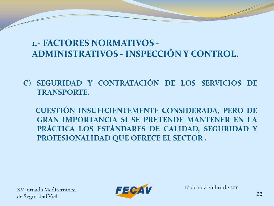 XV Jornada Mediterránea de Seguridad Vial 23 10 de noviembre de 2011 1.- FACTORES NORMATIVOS - ADMINISTRATIVOS - INSPECCIÓN Y CONTROL. C) SEGURIDAD Y