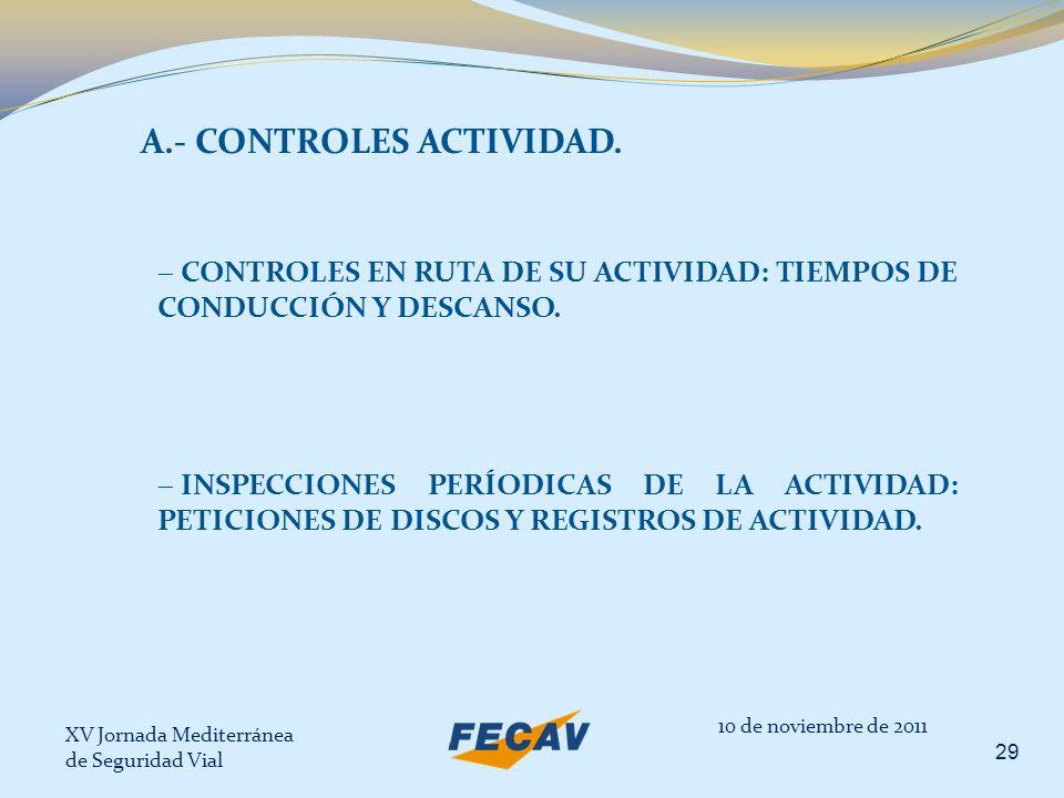 XV Jornada Mediterránea de Seguridad Vial 29 10 de noviembre de 2011 A.- CONTROLES ACTIVIDAD. CONTROLES EN RUTA DE SU ACTIVIDAD: TIEMPOS DE CONDUCCIÓN