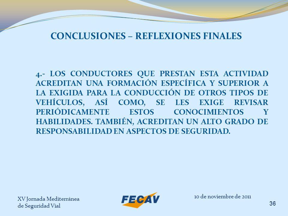 XV Jornada Mediterránea de Seguridad Vial 36 10 de noviembre de 2011 CONCLUSIONES – REFLEXIONES FINALES 4.- LOS CONDUCTORES QUE PRESTAN ESTA ACTIVIDAD