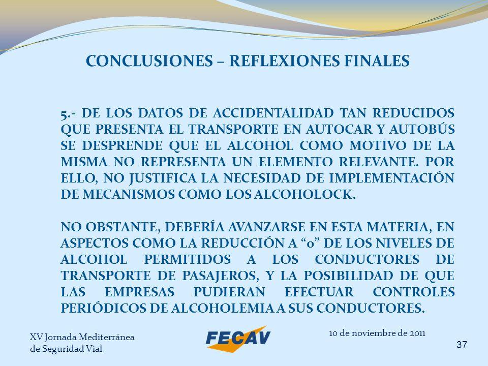 XV Jornada Mediterránea de Seguridad Vial 37 10 de noviembre de 2011 CONCLUSIONES – REFLEXIONES FINALES 5.- DE LOS DATOS DE ACCIDENTALIDAD TAN REDUCID