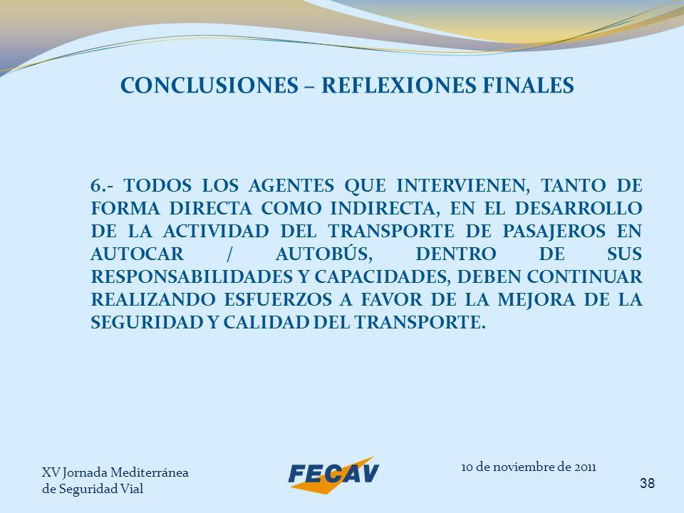 XV Jornada Mediterránea de Seguridad Vial 38 10 de noviembre de 2011 CONCLUSIONES – REFLEXIONES FINALES 6.- TODOS LOS AGENTES QUE INTERVIENEN, TANTO D