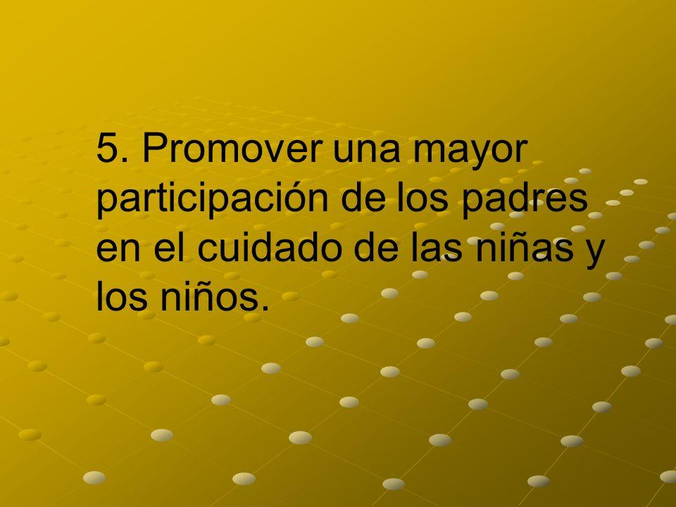 5. Promover una mayor participación de los padres en el cuidado de las niñas y los niños.