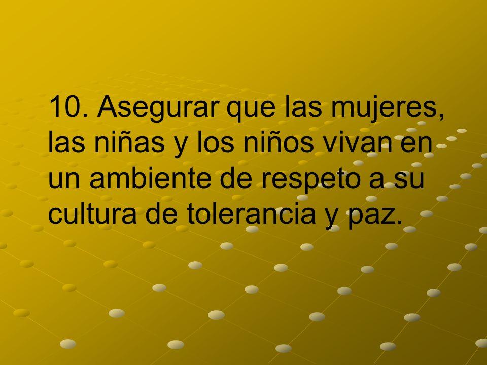 10. Asegurar que las mujeres, las niñas y los niños vivan en un ambiente de respeto a su cultura de tolerancia y paz.