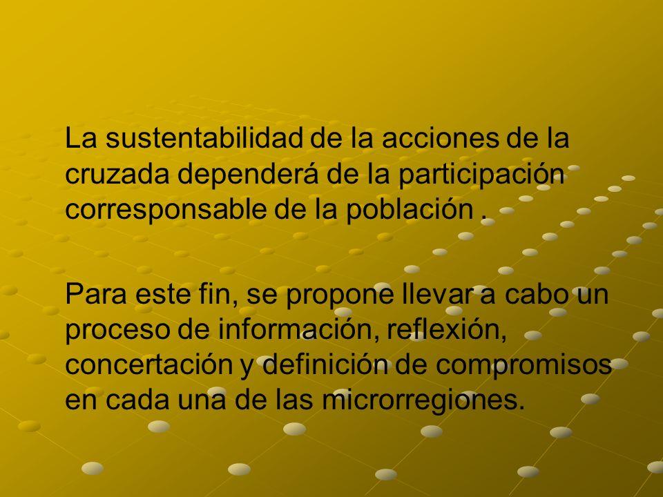 La sustentabilidad de la acciones de la cruzada dependerá de la participación corresponsable de la población. Para este fin, se propone llevar a cabo