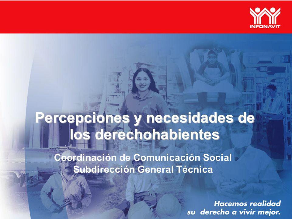 Percepciones y necesidades de los derechohabientes Coordinación de Comunicación Social Subdirección General Técnica