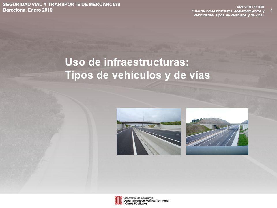 SEGURIDAD VIAL Y TRANSPORTE DE MERCANCÍAS Barcelona. Enero 2010 PRESENTACIÓN Uso de infraestructuras: adelantamientos y velocidades. Tipos de vehículo