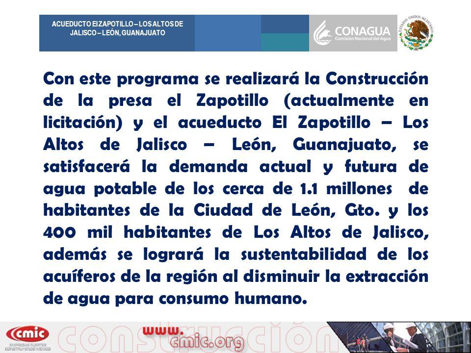 Con este programa se realizará la Construcción de la presa el Zapotillo (actualmente en licitación) y el acueducto El Zapotillo – Los Altos de Jalisco