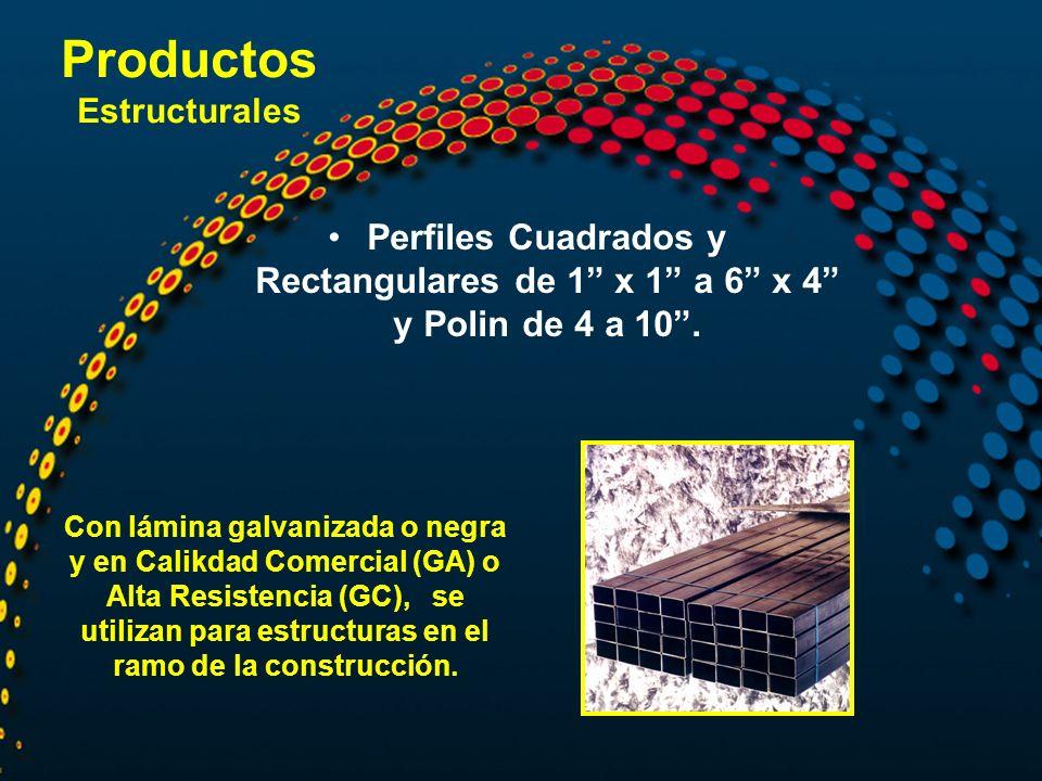 Productos Estructurales Perfiles Cuadrados y Rectangulares de 1 x 1 a 6 x 4 y Polin de 4 a 10. Con lámina galvanizada o negra y en Calikdad Comercial