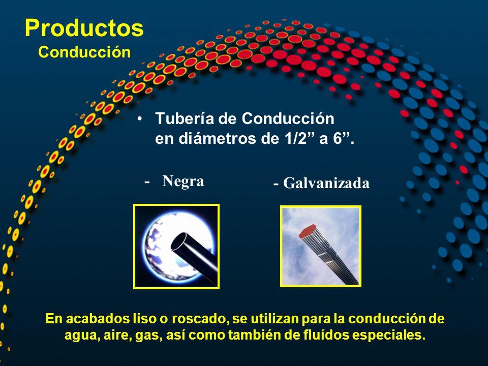 Productos Conducción Tubería de Conducción en diámetros de 1/2 a 6. En acabados liso o roscado, se utilizan para la conducción de agua, aire, gas, así
