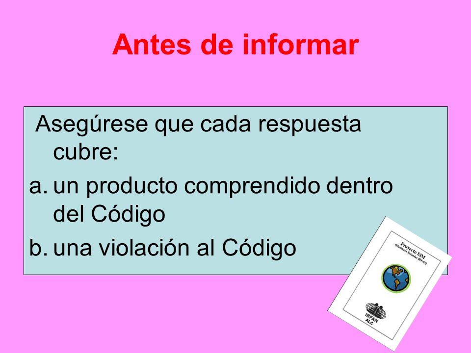 Antes de informar Asegúrese que cada respuesta cubre: a.un producto comprendido dentro del Código b.una violación al Código