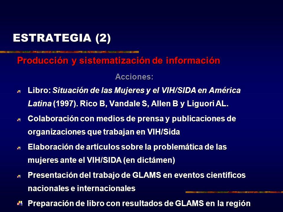 Producción y sistematización de información Acciones: Libro: Situación de las Mujeres y el VIH/SIDA en América Latina (1997). Rico B, Vandale S, Allen