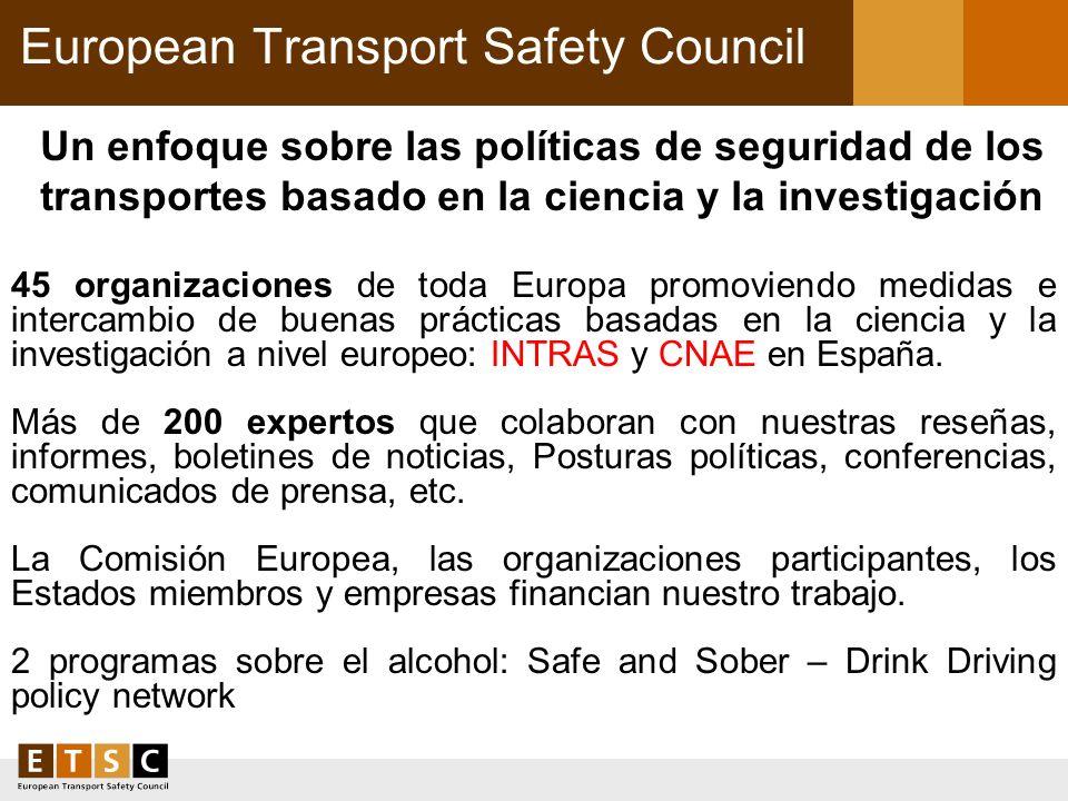 European Transport Safety Council Un enfoque sobre las políticas de seguridad de los transportes basado en la ciencia y la investigación 45 organizaci