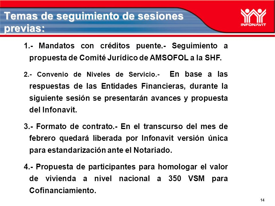 14 Temas de seguimiento de sesiones previas: 1.- Mandatos con créditos puente.- Seguimiento a propuesta de Comité Jurídico de AMSOFOL a la SHF.