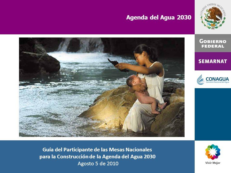 Agenda del Agua 2030 Guía del Participante de las Mesas Nacionales para la Construcción de la Agenda del Agua 2030 Agosto 5 de 2010