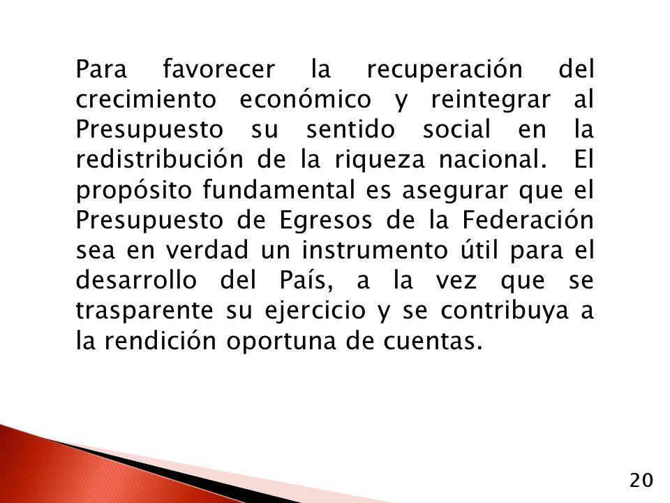 Para favorecer la recuperación del crecimiento económico y reintegrar al Presupuesto su sentido social en la redistribución de la riqueza nacional.
