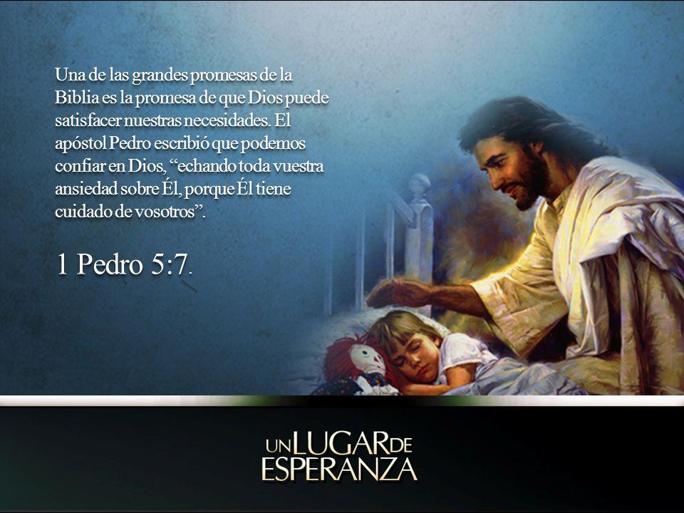 Una de las grandes promesas de la Biblia es la promesa de que Dios puede satisfacer nuestras necesidades. El apóstol Pedro escribió que podemos confia