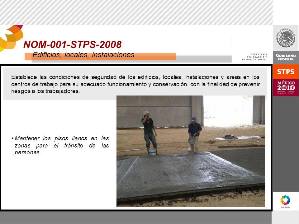 NOM-001-STPS-2008 Edificios, locales, instalaciones Establece las condiciones de seguridad de los edificios, locales, instalaciones y áreas en los cen