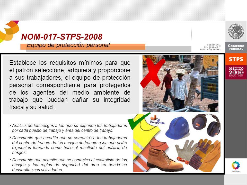 NOM-017-STPS-2008 Equipo de protección personal Establece los requisitos mínimos para que el patrón seleccione, adquiera y proporcione a sus trabajado