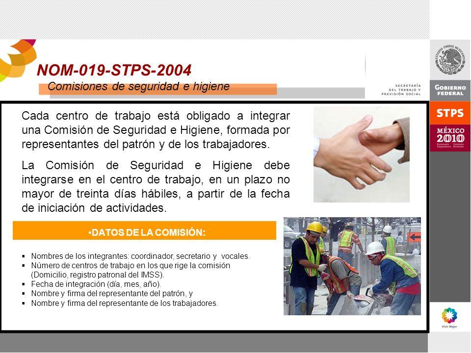NOM-019-STPS-2004 Comisiones de seguridad e higiene Cada centro de trabajo está obligado a integrar una Comisión de Seguridad e Higiene, formada por r