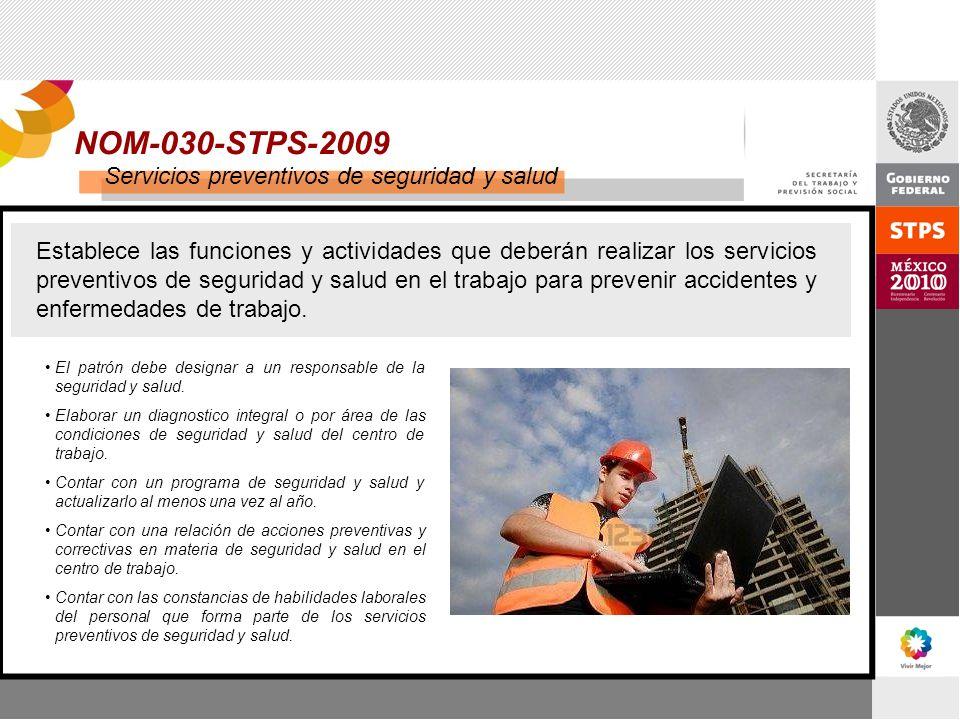 NOM-030-STPS-2009 Servicios preventivos de seguridad y salud Establece las funciones y actividades que deberán realizar los servicios preventivos de s