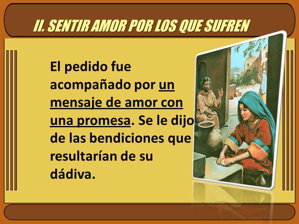 II. SENTIR AMOR POR LOS QUE SUFREN El pedido fue acompañado por un mensaje de amor con una promesa. Se le dijo de las bendiciones que resultarían de s