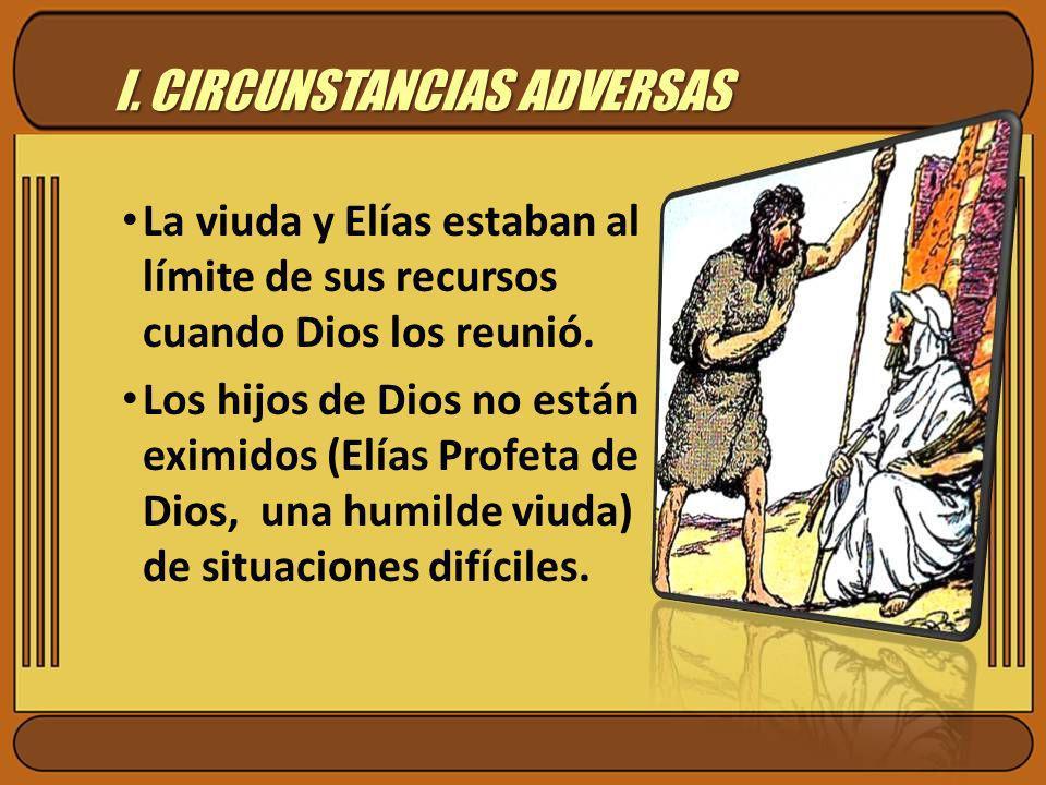 I. CIRCUNSTANCIAS ADVERSAS La viuda y Elías estaban al límite de sus recursos cuando Dios los reunió. Los hijos de Dios no están eximidos (Elías Profe