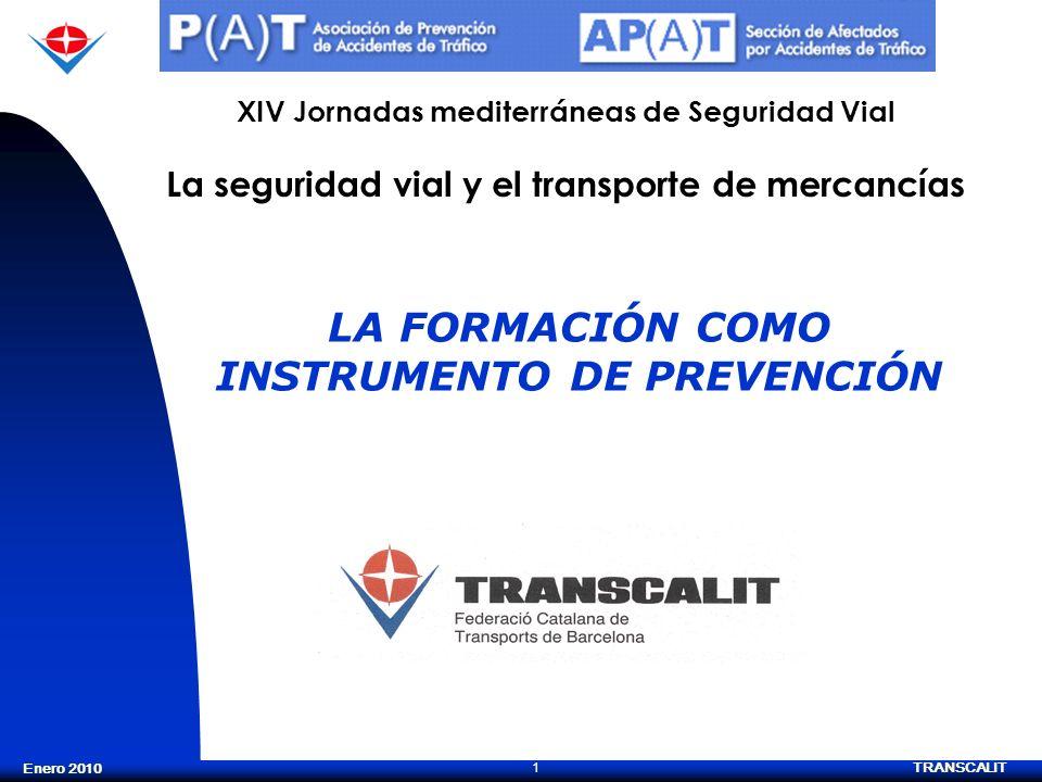 TRANSCALIT 1 Enero 2010 XIV Jornadas mediterráneas de Seguridad Vial La seguridad vial y el transporte de mercancías LA FORMACIÓN COMO INSTRUMENTO DE