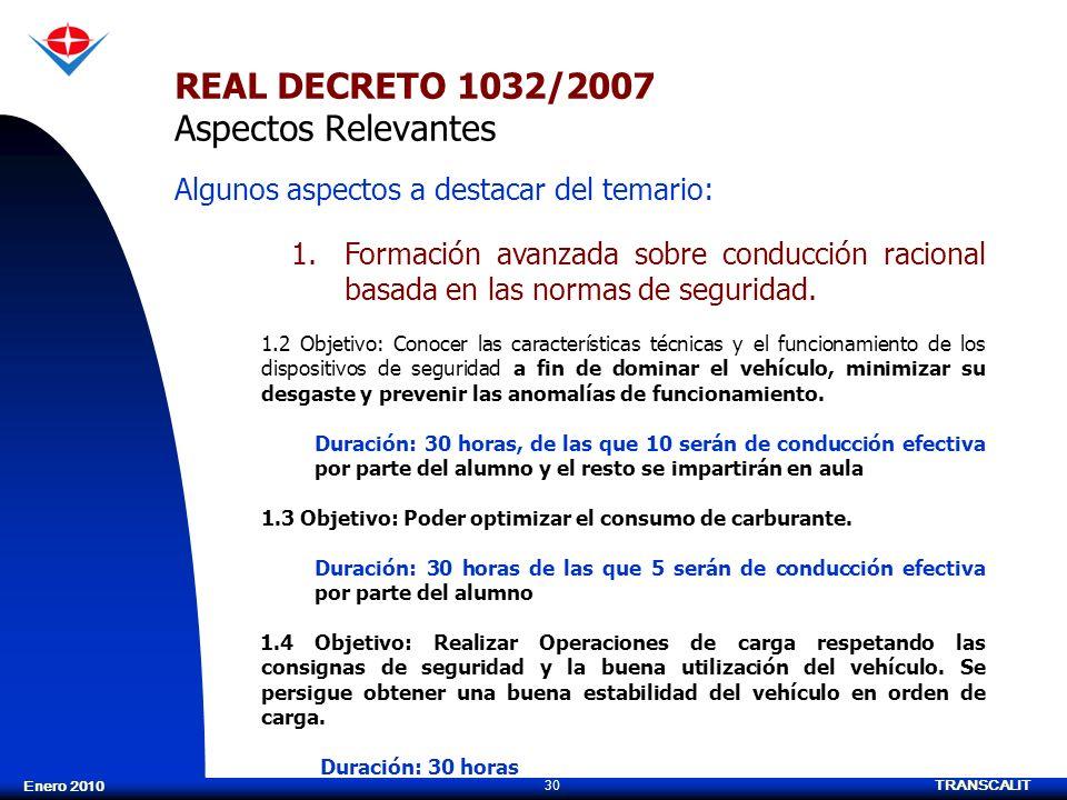 TRANSCALIT 30 Enero 2010 REAL DECRETO 1032/2007 Aspectos Relevantes Algunos aspectos a destacar del temario: 1.Formación avanzada sobre conducción rac