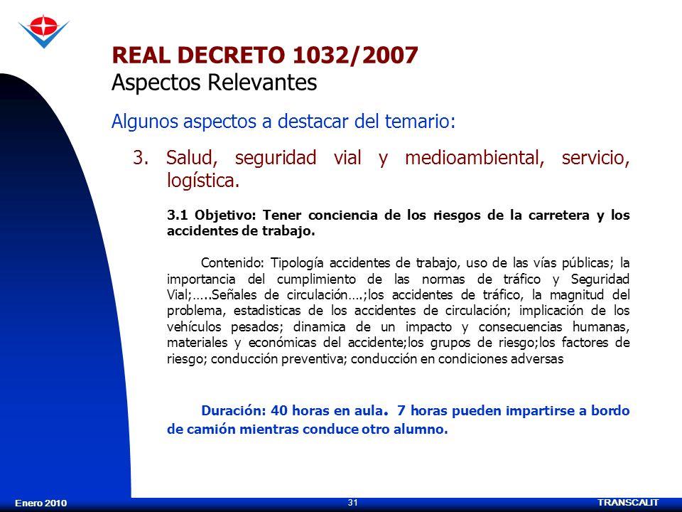 TRANSCALIT 31 Enero 2010 REAL DECRETO 1032/2007 Aspectos Relevantes 3. Salud, seguridad vial y medioambiental, servicio, logística. 3.1 Objetivo: Tene