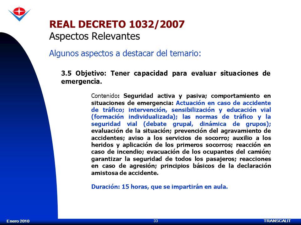 TRANSCALIT 33 Enero 2010 REAL DECRETO 1032/2007 Aspectos Relevantes 3.5 Objetivo: Tener capacidad para evaluar situaciones de emergencia. Contenido: S