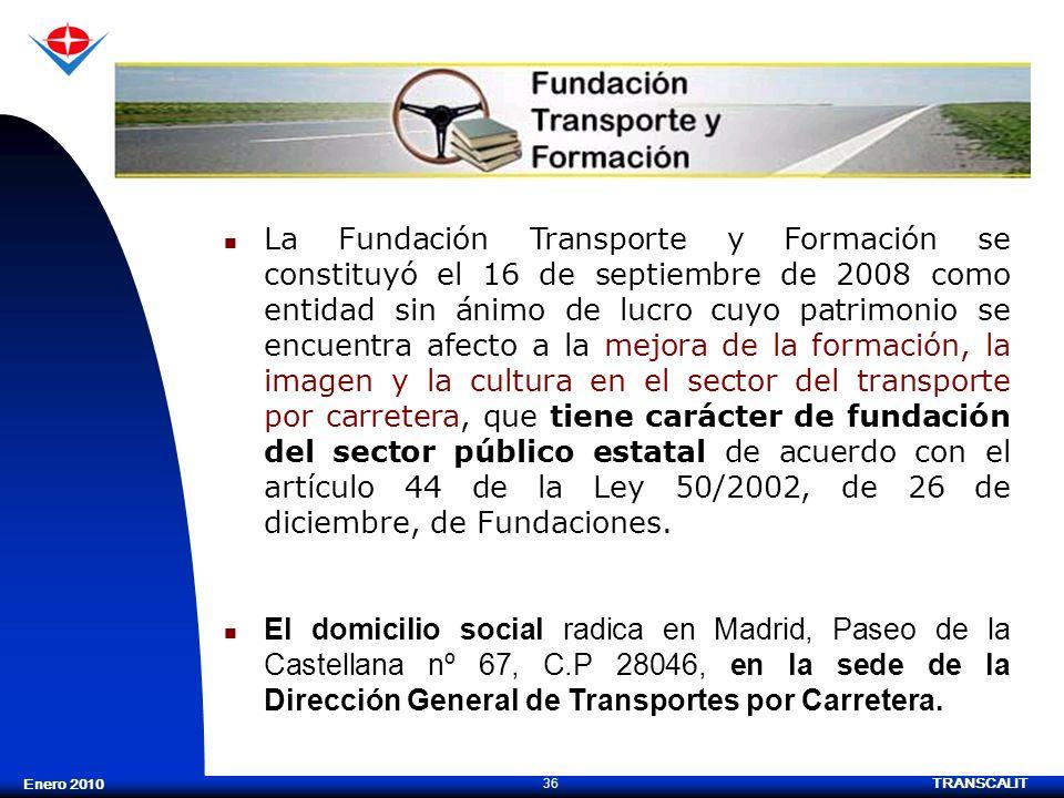 TRANSCALIT 36 Enero 2010 La Fundación Transporte y Formación se constituyó el 16 de septiembre de 2008 como entidad sin ánimo de lucro cuyo patrimonio