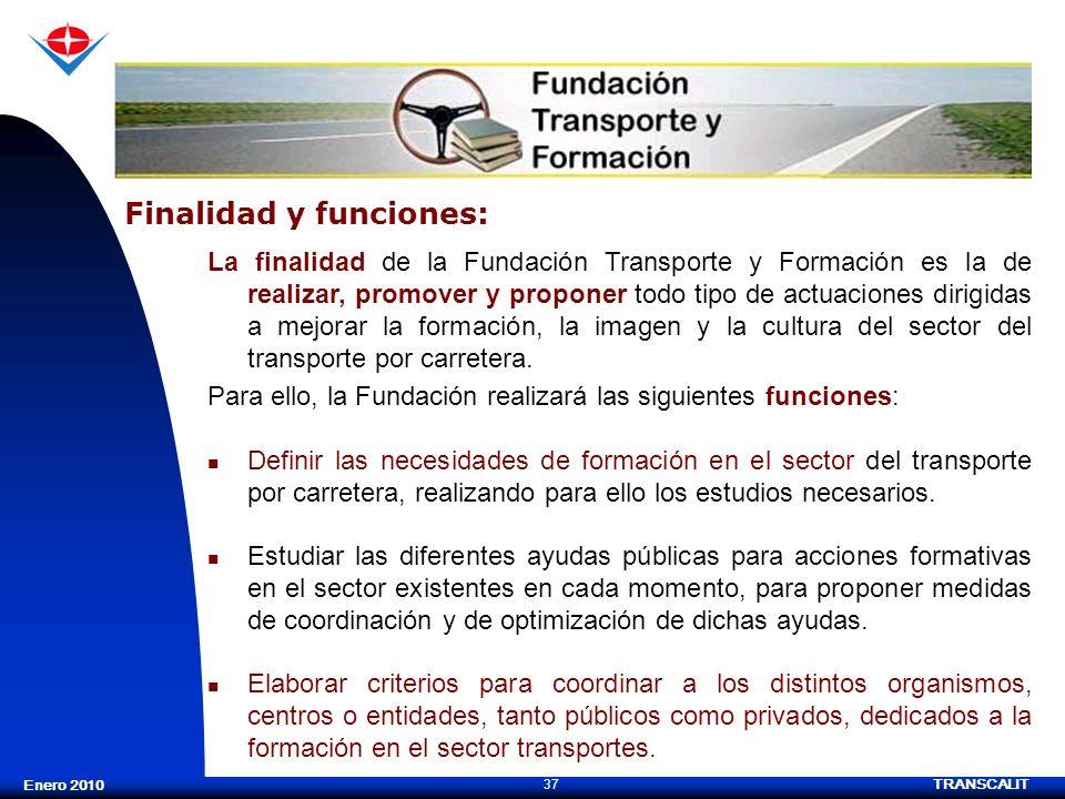 TRANSCALIT 37 Enero 2010 La finalidad de la Fundación Transporte y Formación es la de realizar, promover y proponer todo tipo de actuaciones dirigidas