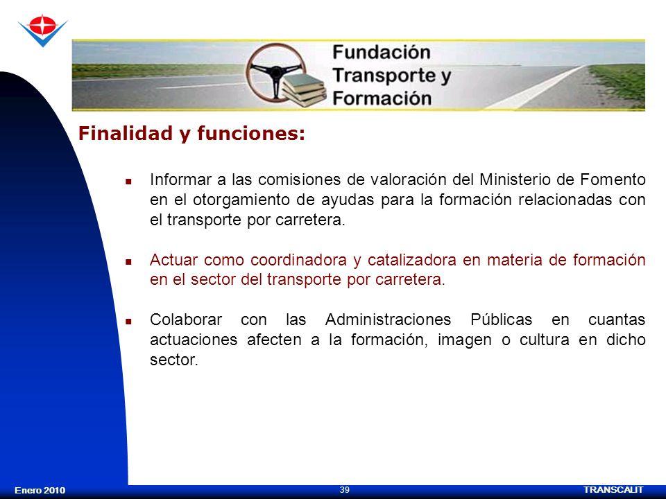 TRANSCALIT 39 Enero 2010 Informar a las comisiones de valoración del Ministerio de Fomento en el otorgamiento de ayudas para la formación relacionadas