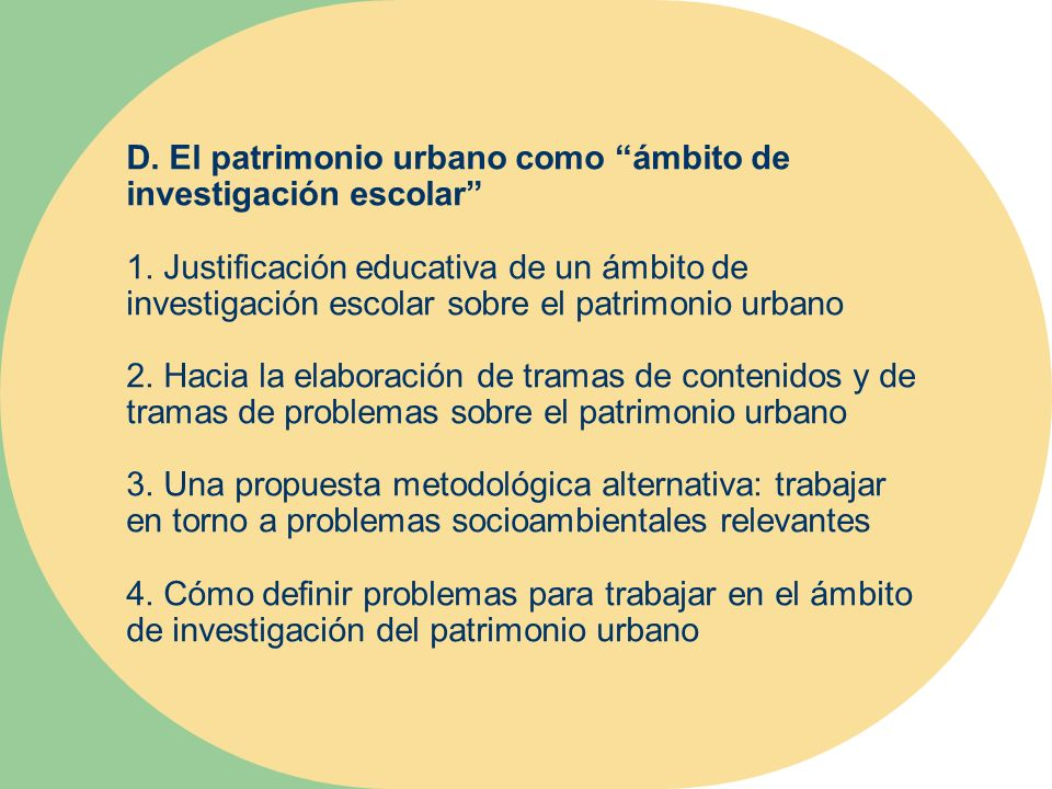 D. El patrimonio urbano como ámbito de investigación escolar 1. Justificación educativa de un ámbito de investigación escolar sobre el patrimonio urba