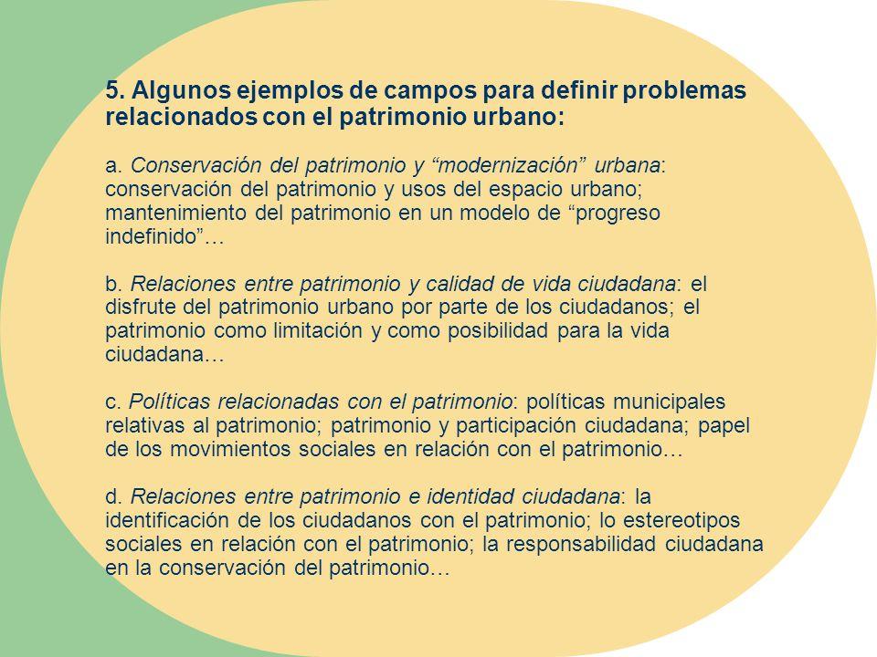 5. Algunos ejemplos de campos para definir problemas relacionados con el patrimonio urbano: a. Conservación del patrimonio y modernización urbana: con