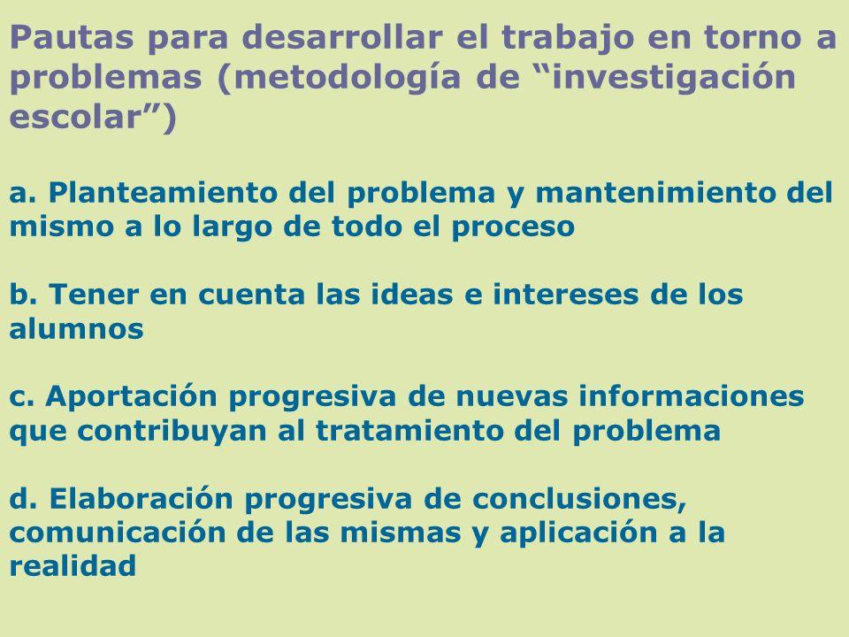 Pautas para desarrollar el trabajo en torno a problemas (metodología de investigación escolar) a. Planteamiento del problema y mantenimiento del mismo